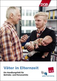 Väter in Elternzeit - Ein Handlungsfeld für Betriebs- und Personalräte