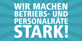 Text: Wir machen Betriebs- und Personalräte stark!